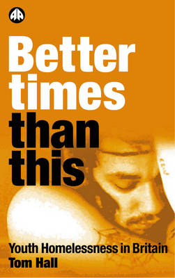 Better Times Than This: Youth Homelessness in Britain (Paperback)