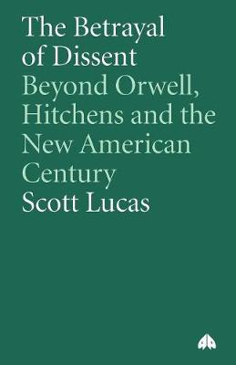 The Betrayal of Dissent: Beyond Orwell, Hitchens and the New American Century (Paperback)