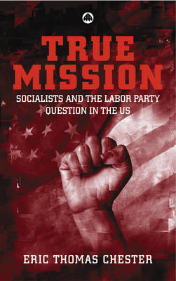 True Mission: Socialists and the Labor Party Question in the U.S. (Paperback)