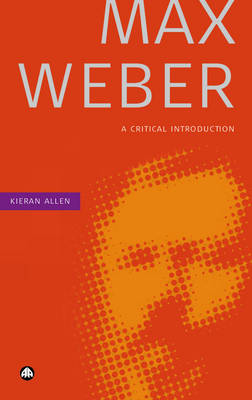 Max Weber: A Critical Introduction (Paperback)
