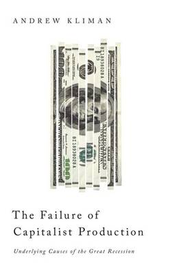 The Failure of Capitalist Production: Underlying Causes of the Great Recession (Hardback)