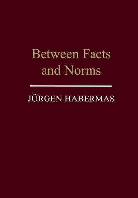 Between Facts and Norms: Contributions to a Discourse Theory of Law and Democracy (Hardback)