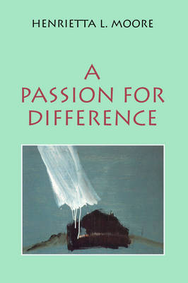 A Passion for Difference: Essays in Anthropology and Gender (Paperback)