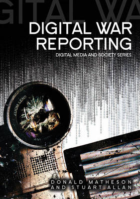 Digital War Reporting - Digital Media and Society (Hardback)