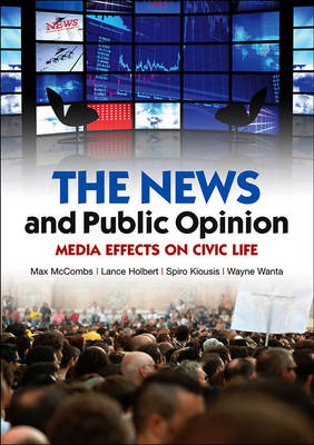 The News and Public Opinion: Media Effects on Civic Life - Polity Contemporary Political Communication Series (Hardback)