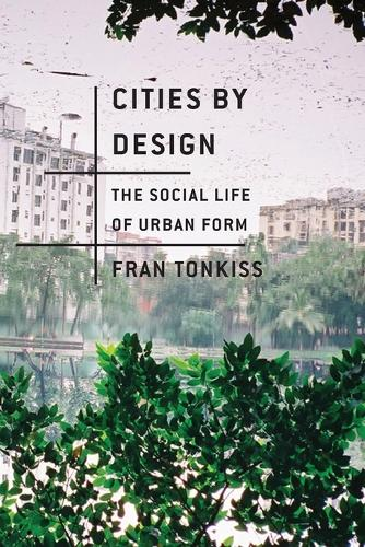 Cities by Design: The Social Life of Urban Form (Paperback)