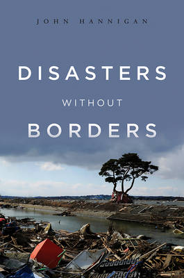 Disasters Without Borders: The International Politics of Natural Disasters (Hardback)