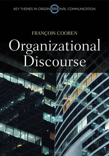 Organizational Discourse: Communication and Constitution - PKGS - Polity Key Themes in Organizational Communication (Hardback)