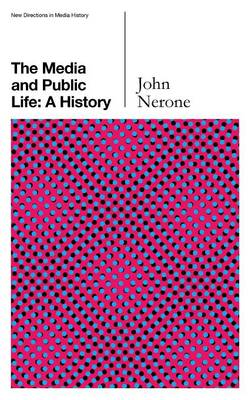 The Media and Public Life: A History - New Directions in Media History (Hardback)