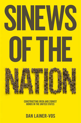 Sinews of the Nation: Constructing Irish and Zionist Bonds in the United States (Hardback)