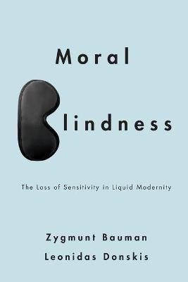 Moral Blindness: The Loss of Sensitivity in Liquid Modernity (Paperback)