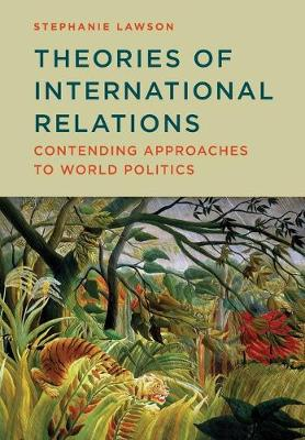 Theories of International Relations: Contending Approaches to World Politics (Paperback)