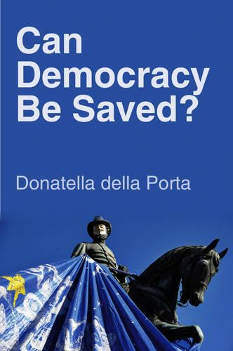 Can Democracy Be Saved?: Participation, Deliberation and Social Movements (Paperback)