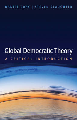 Global Democratic Theory: A Critical Introduction (Paperback)