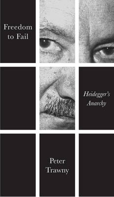 Freedom to Fail: Heidegger's Anarchy (Paperback)