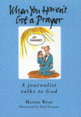 When You Haven't Got a Prayer: A Journalist Talks to God (Hardback)