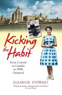 Kicking the Habit: From Convent to Casualty in 1960s Liverpool (Paperback)