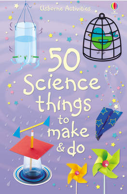 50 Science Things to Make and Do - Usborne Activities (Spiral bound)