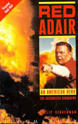 Red Adair: An American Hero - The Authorized Biography (Paperback)