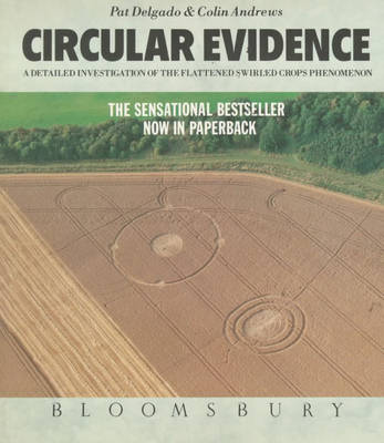 Circular Evidence: A Detailed Investigation of the Flattened Swirled Crops Phenomenon (Paperback)