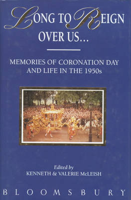 Long to Reign Over Us: Memories of the Coronation and the 1950's (Hardback)