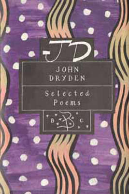 John Dryden: Selected Poems - Poetry Classics (Hardback)