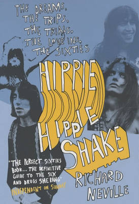 Hippie Hippie Shake: The Dreams, the Trips, the Trials, the Love-ins, the Screw Ups...the Sixties (Paperback)