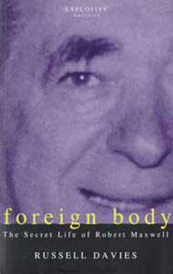 Foreign Body: Secret Life of Robert Maxwell (Paperback)