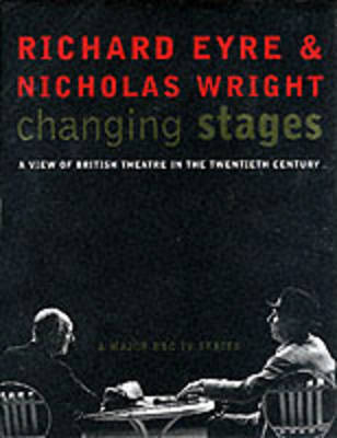 Changing Stages: A View of British Theatre in the 20th Century (Hardback)