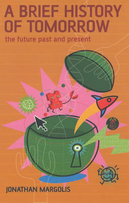 A Brief History of Tomorrow: The Future Past and Present (Paperback)