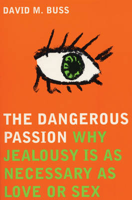 The Dangerous Passion: Why Jealousy is Necessary in Love and Sex (Paperback)