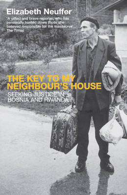 The Key to My Neighbour's House: Searching for Justice in Bosnia and Rwanda (Paperback)