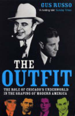 The Outfit: The Role of Chicago's Underworld in the Shaping of Modern America (Paperback)