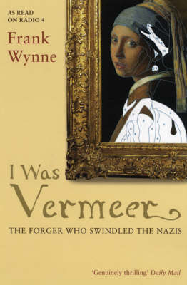 I Was Vermeer: The Forger Who Swindled the Nazis (Paperback)