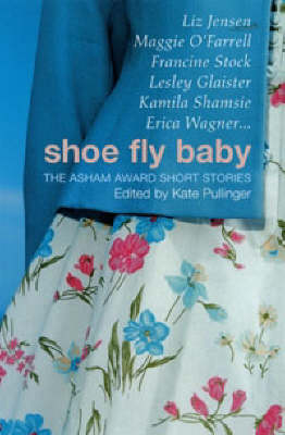 Shoe Fly Baby: The Asham Award Short Story Collection (Paperback)