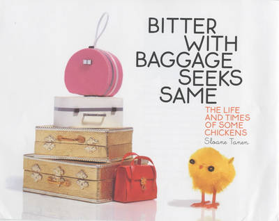 Bitter with Baggage Seeks Same: The Life and Times of Some Chickens (Hardback)