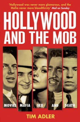 Hollywood and the Mob: Movies, Mafia, Sex and Death (Paperback)