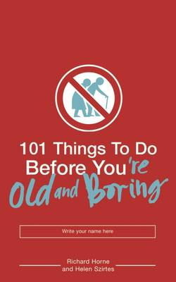 101 Things to Do Before You're Old and Boring (Paperback)