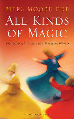 All Kinds of Magic: A Quest for Meaning in a Material World (Hardback)