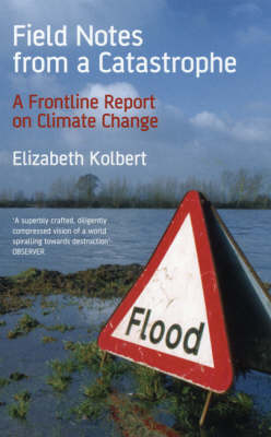 Field Notes from a Catastrophe: A Frontline Report on Climate Change (Paperback)