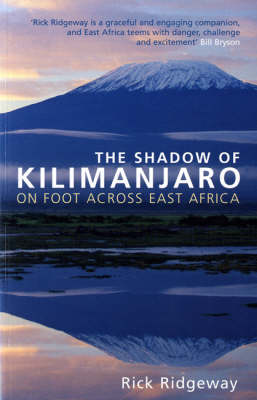 The Shadow of Kilimanjaro: On Foot Across East Africa (Paperback)