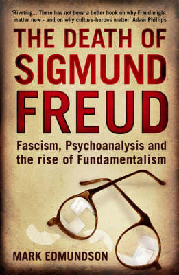 The Death of Sigmund Freud: Fascism, Psychoanalysis and the Rise of Fundamentalism (Paperback)