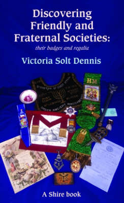 Friendly and Fraternal Societies: Their Badges and Regalia - Discovering S. 288 (Paperback)