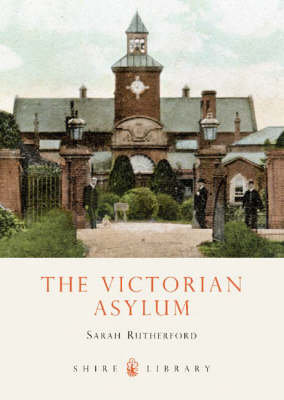 The Victorian Asylum - Shire Library No. 461 (Paperback)
