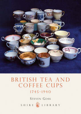 British Tea and Coffee Cups, 1745-1940 - Shire Library No. 377 (Paperback)