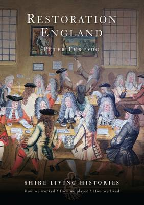 Restoration England: 1660-1689 - Shire Living Histories No. 6 (Paperback)