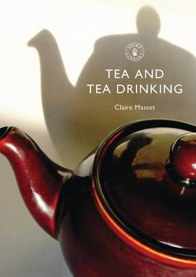 Tea and Tea Drinking - Shire Library No. 600 (Paperback)