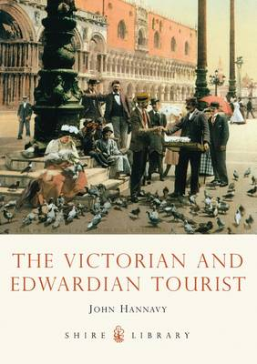 The Victorian and Edwardian Tourist - Shire Library 692 (Paperback)