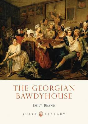 The Georgian Bawdyhouse - Shire Library 700 (Paperback)
