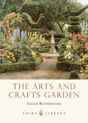 The Arts and Crafts Garden - Shire Library 771 (Paperback)